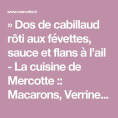 Dos De Cabillaud Rôti Aux Févettes, Sauce Et Flans à Lu0027ail