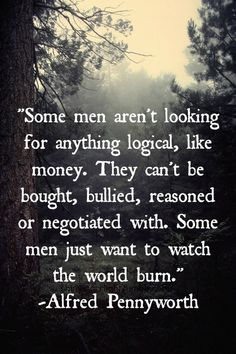 """""""Some men just want to watch the world burn."""" That was line in the Batman Dark Knight movies mwahahaha :)"""
