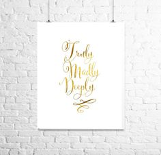 Truly Madly Deeply  Gold Print Inspirational by TheDigitalStudio, $10.00