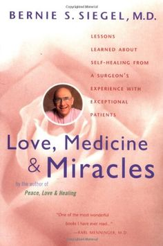 Love, Medicine and Miracles: Lessons Learned about Self-Healing from a Surgeon's Experience with Exceptional Patients by Bernie S. Siegel