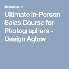 Ultimate In-Person Sales Course for Photographers - Design Aglow