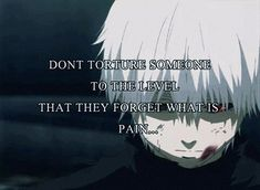 tokyo ghoul quotes - or they might come back to bite you. Sad Anime Quotes, Manga Quotes, Emo Quotes, Diabolik Lovers, Me Anime, Manga Anime, Anime Depression, Tokyo Ghoul Quotes, Ken Kaneki Tokyo Ghoul