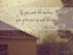 If you want the rainbow, you gotta put up with the rain #inspirational #quote