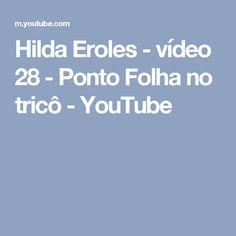 Hilda Eroles - vídeo 28 - Ponto Folha no tricô - YouTube