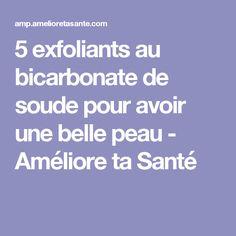 5 exfoliants au bicarbonate de soude pour avoir une belle peau - Améliore ta Santé