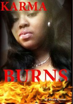 Karma Burns by Alexis Brown, http://www.amazon.com/dp/B00B26UJ8Y/ref=cm_sw_r_pi_dp_lqissb0FTMVBW