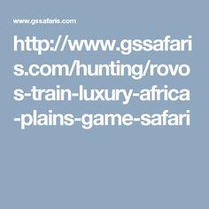 http://www.gssafaris.com/hunting/rovos-train-luxury-africa-plains-game-safari
