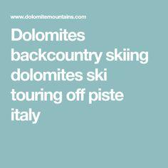 Dolomites backcountry skiing dolomites ski touring off piste italy