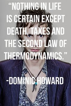 """""""Nothing in life is certain except death, taxes and the second law of thermodynamics."""" - Dominic Howard #muse #quote"""