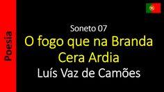 Luís Vaz de Camões - Soneto 07 - O Fogo que na Branda Cera Ardia