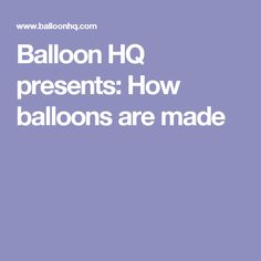 Balloon HQ presents: How balloons are made