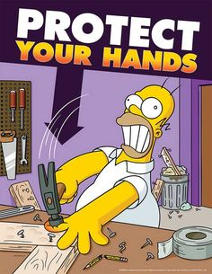 Simpsons to promote safety in the workplace. Protect your hands. Health And Safety Poster, Safety Posters, Office Safety, Workplace Safety, Simpsons Funny, The Simpsons, Gi Joe, Best Work Gloves, Safety Pictures