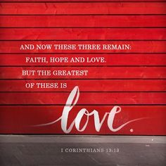 And now three remain: Faith, Hope and Love. But the greatest of these is Quotes About Love And Relationships, Love And Marriage, Relationship Quotes, Faith Hope Love Quotes, Hope Quotes, Remember Tattoo, Red H, Bible Verses, Scriptures