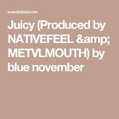 Juicy (Produced by NATIVEFEEL & METVLMOUTH) by blue november