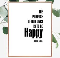 The purpose of our lives is to be happy. Dalai Lama quote. Quote about happiness. #dalailama #happy #quotestoliveby #purpose #digitalart #walldecor #lifequotes