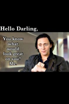 Tom Hiddleston: Hello Darling... • Uhm. I concur.