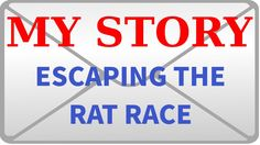 My Story - Escaping the Rat Race - WATCH VIDEO here -> http://makeextramoneyonline.org/my-story-escaping-the-rat-race/ -    My Story – Escaping the Rat Race Here is my personal story of how I escaped the rat race and what my intentions are with my endeavours. I hope that my story helps motivate you and I hope that I can one day help  you on your very own journey.  Don't forget to subscribe!!