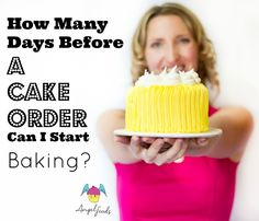 How Many Days Before a Cake OrderCan I Start Baking