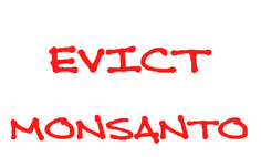 Evict Monsanto! The soil and water is toxic after they use their pesticides AKA agent orange