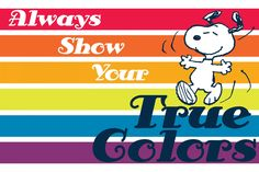 Snoopy on a rainbow striped background with the messaga Always Show Your True Colors