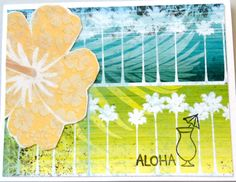 Hawaii - love it! Also loved this paper which had strips of flowers looking very Hawaiian and had another piece with large Hibiscus (the state flower). Cut one out and attached to one side; finished up with Aloha and a Mai Tai...