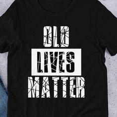 fbd13c9a Old Lives Matter Shirt, 60th Birthday Gift For Men, 50th Birthday Gift,  70th Birthday Gift, Funny Dad Birthday Gift, Husband Unisex T-Shirt