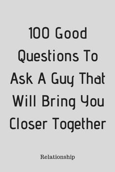 relationship questions 100 Good Questions To Ask A Guy That Will Bring You Closer Together - Type American Questions To Ask Guys, Questions To Get To Know Someone, Questions To Ask Your Boyfriend, Funny Questions, Getting To Know Someone, Interesting Questions To Ask, Couple Questions, Things To Ask Your Boyfriend, What If Questions