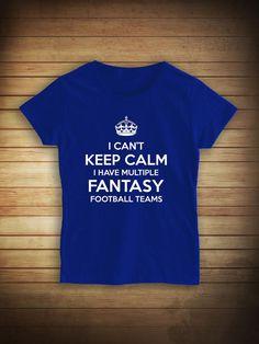 9e0cbbfa1 I Can t Keep Calm I Have Multiple Fantasy Football Teams Shirt - sports