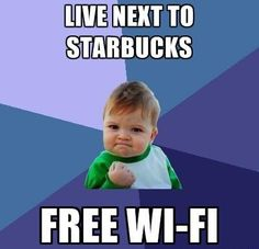 Live next to Starbucks... Free Wi-Fi