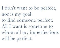 """""""Perfect"""" is a myth."""