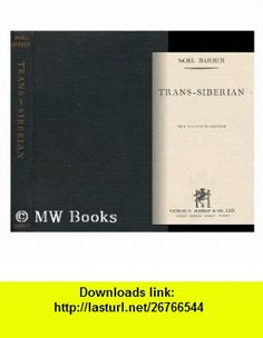 Trans-Siberian. / with 11 Plates in Half-Tone Noel Barber ,   ,  , ASIN: B0026QSWVU , tutorials , pdf , ebook , torrent , downloads , rapidshare , filesonic , hotfile , megaupload , fileserve