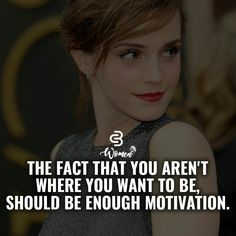 The fact that you aren't where you want to be should be enough motivation