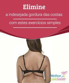 """Elimine a #indesejada gordura das costas com estes #exercícios simples Se você estiver pronta para começar a combater a gordura das costas, não perca os nossos #conselhos com #excelentes exercícios para eliminá-la."""""""