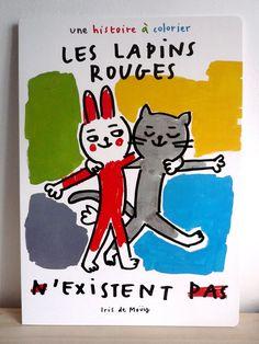 LES LAPINS ROUGES N'EXISTENT PAS de Iris de Moüy (l'école des loisirs), en la colección Historias para colorear. derechos disponibles: español, català, galego, euskera, português