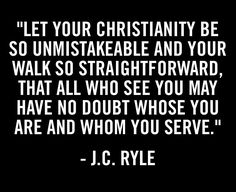 J C Ryle: may have no doubt whose you are & whom you serve.