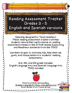 Great way to get kids focused on success and recording their progress. Specially designed for Texas teachers!These reading assessment trackers will help students record their performance on reading assessments based on the STAAR-tested Supporting and Readiness standards from the TEKS!Use them all year to motivate kids, help them set goals, and notice patterns in students reading assessments. 3rd, 4th, and 5th grade included.English Language Arts and Spanish Language Arts TEKS included.Fonts…