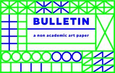 Call for Papers: A project by Droste Effect magazine, Bulletin is a monthly online publication dedicated to non-academic, curated art papers.