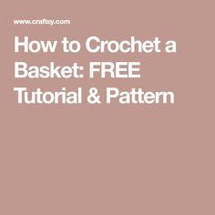 How to Crochet a Basket: FREE Tutorial & Pattern