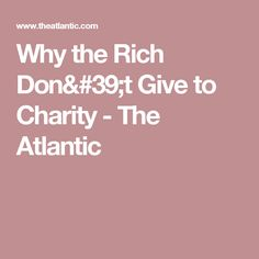 Why the Rich Don't Give to Charity - The Atlantic