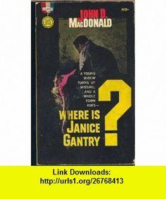 Where Is Janice Gantry? John D. MacDonald ,   ,  , ASIN: B0018ZPV3M , tutorials , pdf , ebook , torrent , downloads , rapidshare , filesonic , hotfile , megaupload , fileserve
