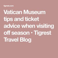 Vatican Museum tips and ticket advice when visiting off season • Tigrest Travel Blog