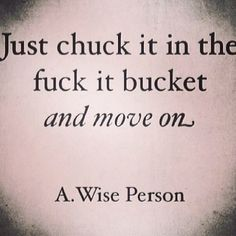 Chuck it in the fuck it bucket and move on