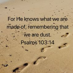 Psalms For He knows what we are made of, remembering that we are dust. Christ Quotes, Devotional Quotes, Biblical Quotes, Faith Quotes, Bible Quotes, Jesus Scriptures, Scripture Verses, Prayer Images, Psalms