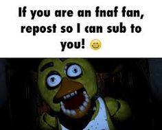 If your are a FNAF Fan, Repost this so I can sub to your youtube channel!!!