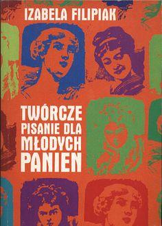 Twórcze pisanie dla młodych panien, Izabela Filipiak, W.A.B., 1999, http://www.antykwariat.nepo.pl/tworcze-pisanie-dla-mlodych-panien-izabela-filipiak-p-14302.html