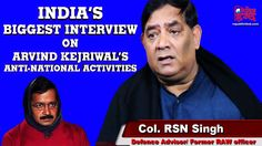 Former RAW Officer RSN Singh Exposed Arvind Kejriwal's Anti-National Act...