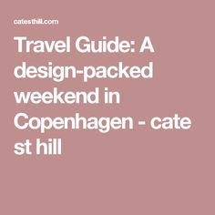 Travel Guide: A design-packed weekend in Copenhagen - cate st hill