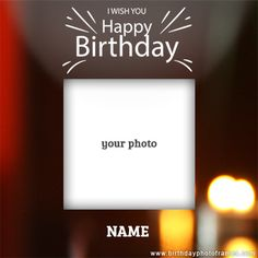 Make your friend, family or loved one birthday complete and memorable with our all-new happy birthday card with photo. Birthday Wishes With Photo, Happy Birthday Wishes Cake, Wish You Happy Birthday, Birthday Photo Frame, Happy Birthday Template, Happy Birthday Frame, Beautiful Birthday Cards, Happy Birthday Photos, Birthday Frames