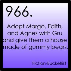 adopt margo, edith and agnes with gru and give them a house made of gummy bears