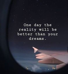 One day the reality will be better than your dreams One Day Quotes, Goal Quotes, Dream Quotes, Reality Quotes, Best Quotes, Pilot Quotes, Fly Quotes, Words Quotes, Writing Quotes